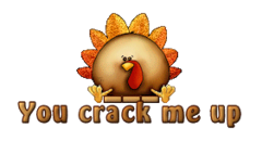 You crack me up - ThanksgivingCuteTurkey