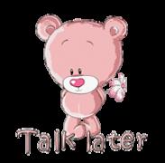 Talk later - ShyTeddy